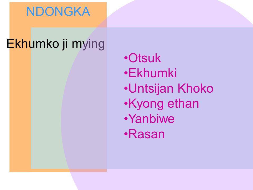 NDONGKA Ekhumko ji mying Otsuk Ekhumki Untsijan Khoko Kyong ethan Yanbiwe Rasan