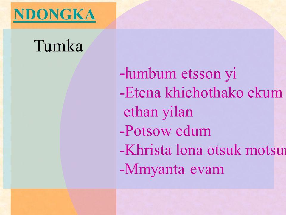 NDONGKA Tumka -l umbum etsson yi -Etena khichothako ekum ethan yilan -Potsow edum -Khrista lona otsuk motsunga -Mmyanta evam