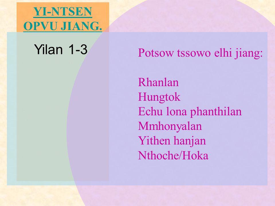 YI-NTSEN OPVU JIANG. Yilan 1-3 Potsow tssowo elhi jiang: Rhanlan Hungtok Echu lona phanthilan Mmhonyalan Yithen hanjan Nthoche/Hoka