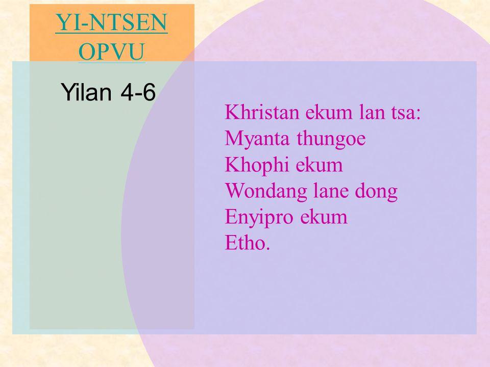 YI-NTSEN OPVU Yilan 4-6 Khristan ekum lan tsa: Myanta thungoe Khophi ekum Wondang lane dong Enyipro ekum Etho.