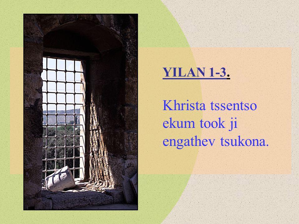 YILAN 1-3. Khrista tssentso ekum took ji engathev tsukona.
