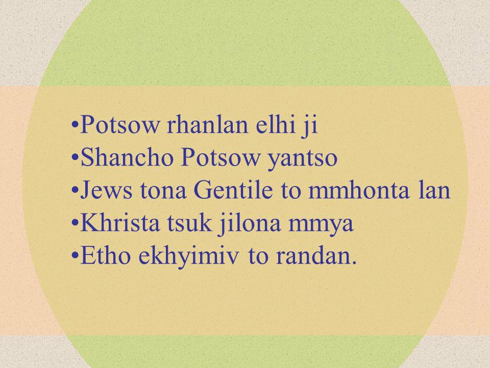 Potsow rhanlan elhi ji Shancho Potsow yantso Jews tona Gentile to mmhonta lan Khrista tsuk jilona mmya Etho ekhyimiv to randan.