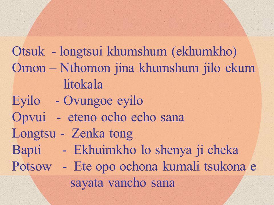 Otsuk - longtsui khumshum (ekhumkho) Omon – Nthomon jina khumshum jilo ekum litokala Eyilo - Ovungoe eyilo Opvui - eteno ocho echo sana Longtsu - Zenk