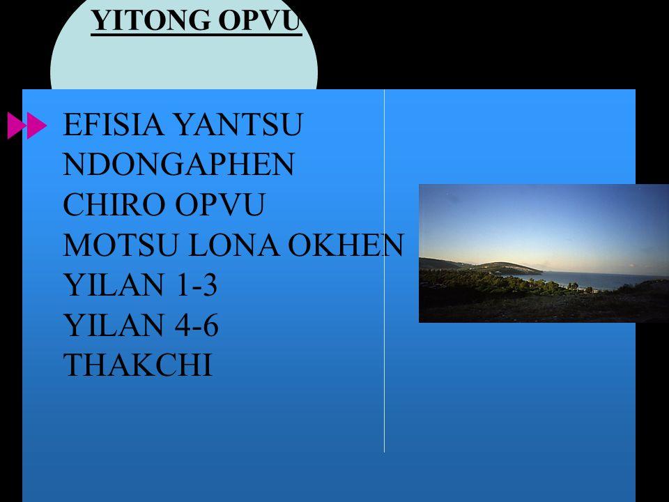 EFISIA YANTSU NDONGAPHEN CHIRO OPVU MOTSU LONA OKHEN YILAN 1-3 YILAN 4-6 THAKCHI YITONG OPVU