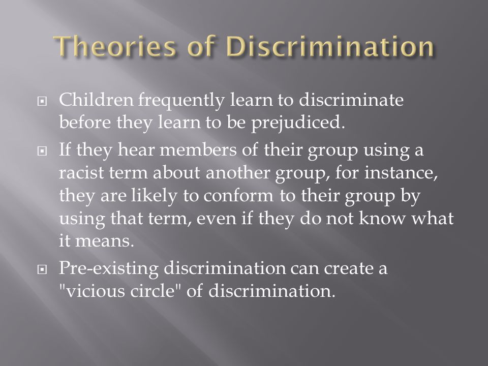  Children frequently learn to discriminate before they learn to be prejudiced.  If they hear members of their group using a racist term about anothe