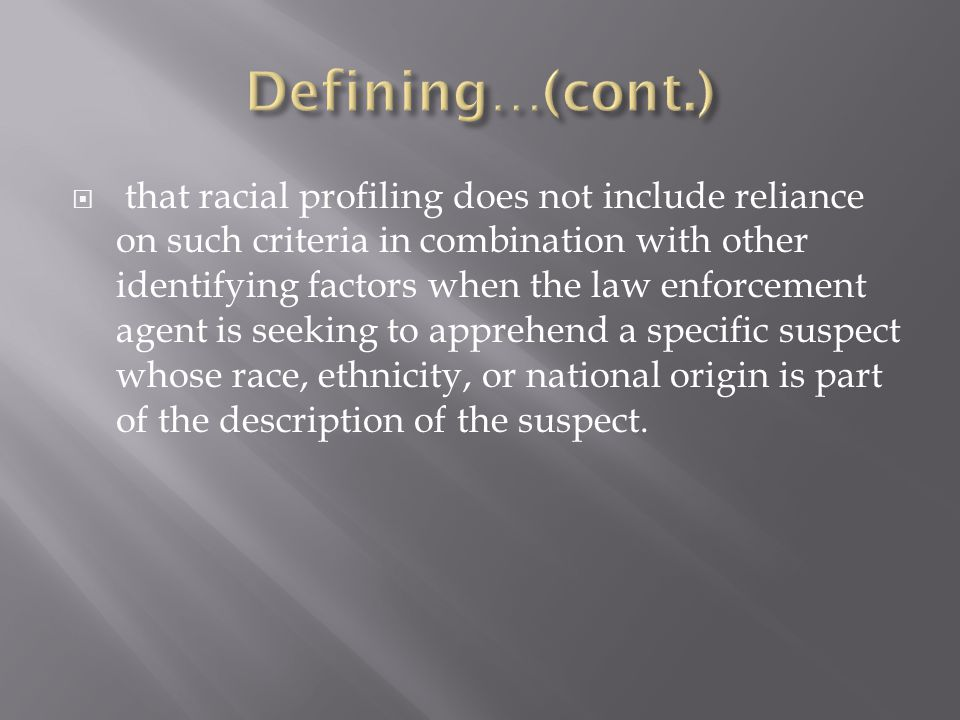 that racial profiling does not include reliance on such criteria in combination with other identifying factors when the law enforcement agent is see