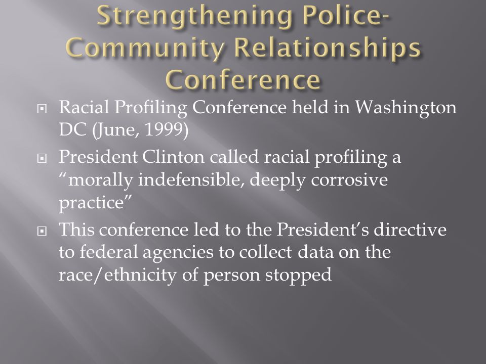 """ Racial Profiling Conference held in Washington DC (June, 1999)  President Clinton called racial profiling a """"morally indefensible, deeply corrosive"""