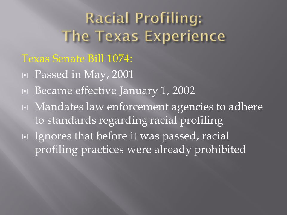 Texas Senate Bill 1074:  Passed in May, 2001  Became effective January 1, 2002  Mandates law enforcement agencies to adhere to standards regarding