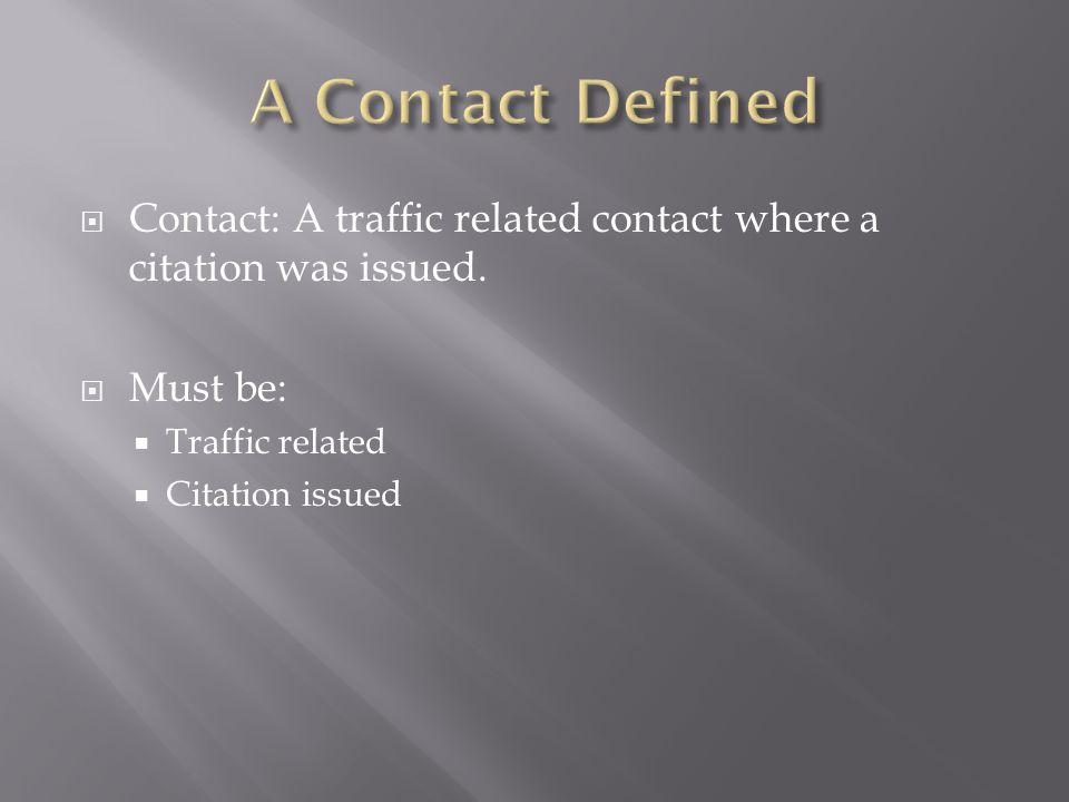  Contact: A traffic related contact where a citation was issued.  Must be:  Traffic related  Citation issued