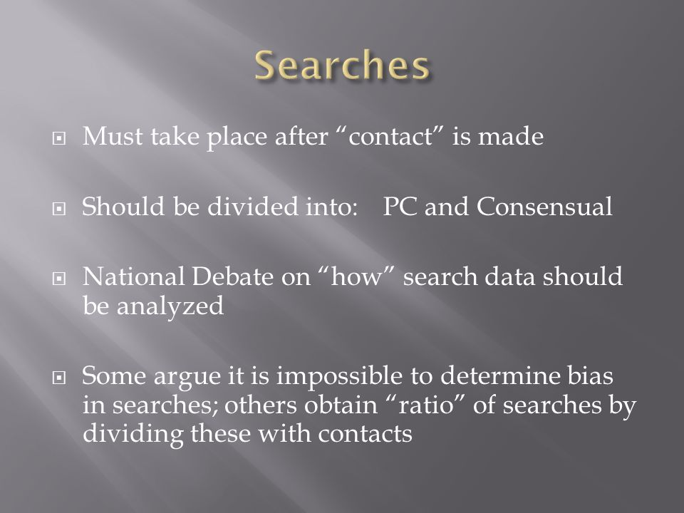""" Must take place after """"contact"""" is made  Should be divided into:PC and Consensual  National Debate on """"how"""" search data should be analyzed  Some"""