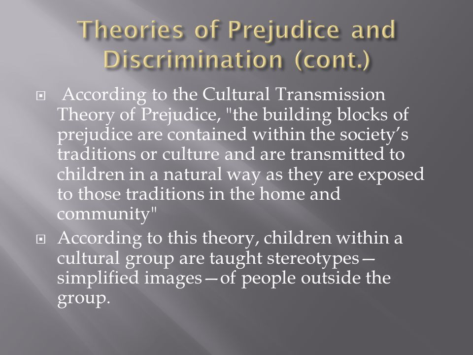  According to the Cultural Transmission Theory of Prejudice,