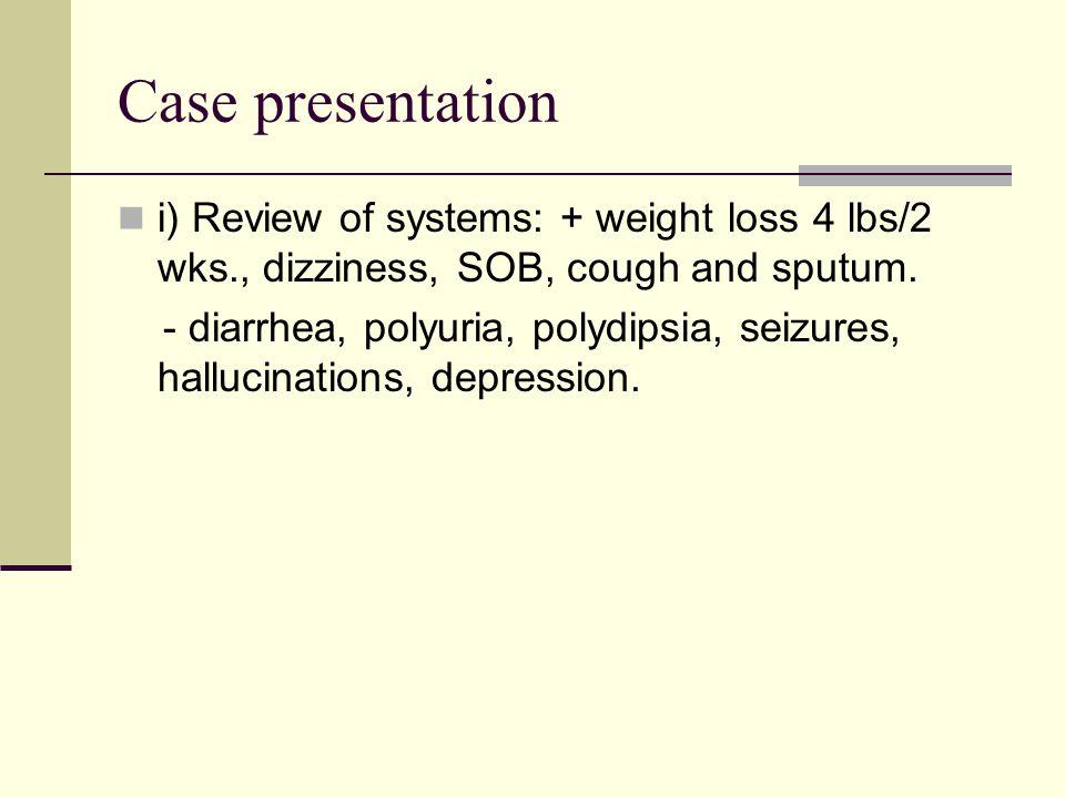 Case Presentation j) PE: T 96.8, HR 85, RR 16, B/P 94/66, Wt 155 lbs.