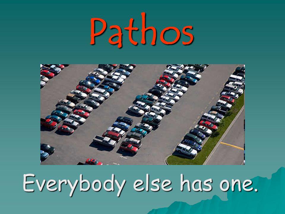 Pathos Everybody else has one.