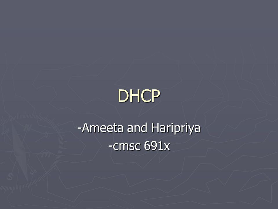 DHCP -Ameeta and Haripriya -cmsc 691x