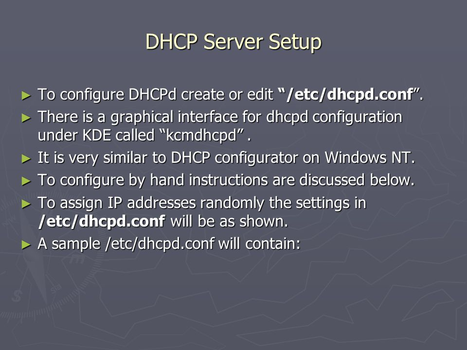 DHCP Server Setup ► To configure DHCPd create or edit /etc/dhcpd.conf .