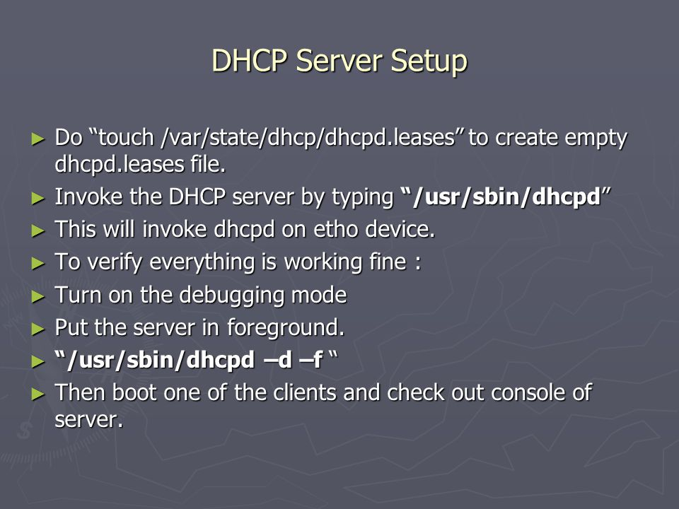 DHCP Server Setup ► Do touch /var/state/dhcp/dhcpd.leases to create empty dhcpd.leases file.