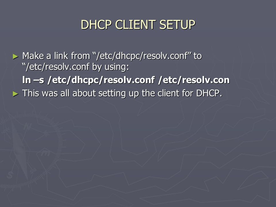 """DHCP CLIENT SETUP ► Make a link from """"/etc/dhcpc/resolv.conf"""" to """"/etc/resolv.conf by using: ln –s /etc/dhcpc/resolv.conf /etc/resolv.con ► This was a"""