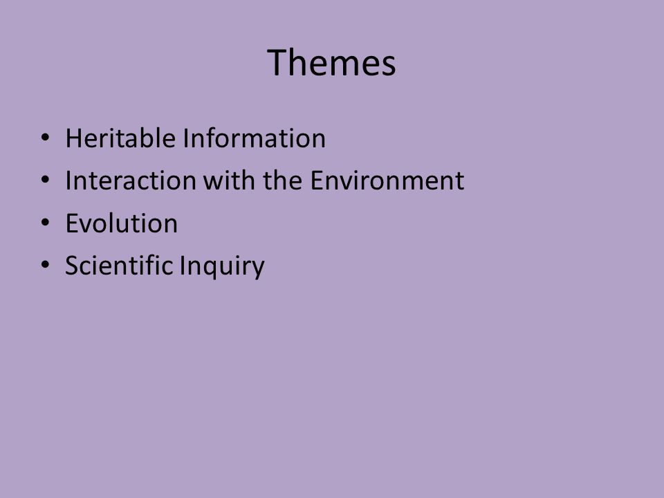Themes Heritable Information Interaction with the Environment Evolution Scientific Inquiry