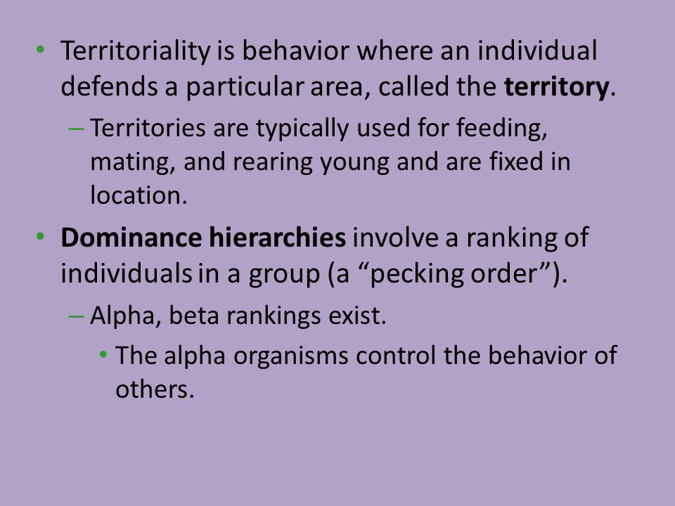 Territoriality is behavior where an individual defends a particular area, called the territory. – Territories are typically used for feeding, mating,