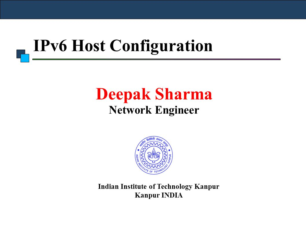 IPv6 Host Configuration Deepak Sharma Network Engineer Indian Institute of Technology Kanpur Kanpur INDIA