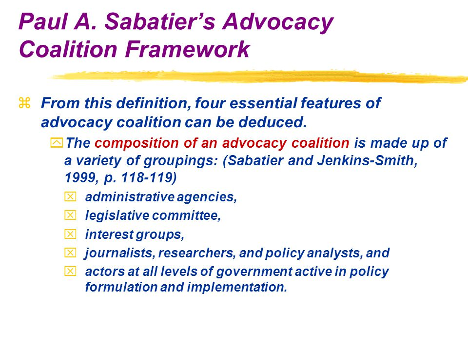 zFrom this definition, four essential features of advocacy coalition can be deduced.
