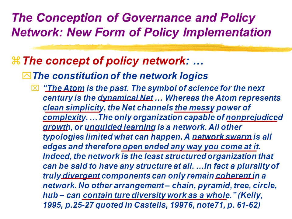 zThe concept of policy network: … yThe constitution of the network logics x The Atom is the past.