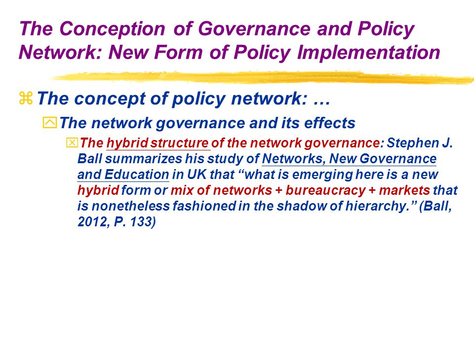 zThe concept of policy network: … yThe network governance and its effects xThe hybrid structure of the network governance: Stephen J.