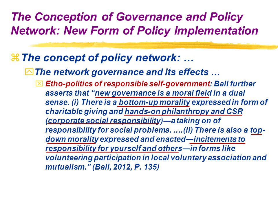 zThe concept of policy network: … yThe network governance and its effects … xEtho-politics of responsible self-government: Ball further asserts that new governance is a moral field in a dual sense.