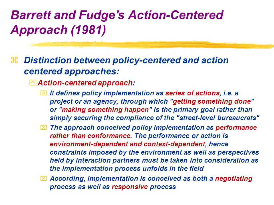 zDistinction between policy-centered and action centered approaches: yAction-centered approach: xIt defines policy implementation as series of actions, i.e.