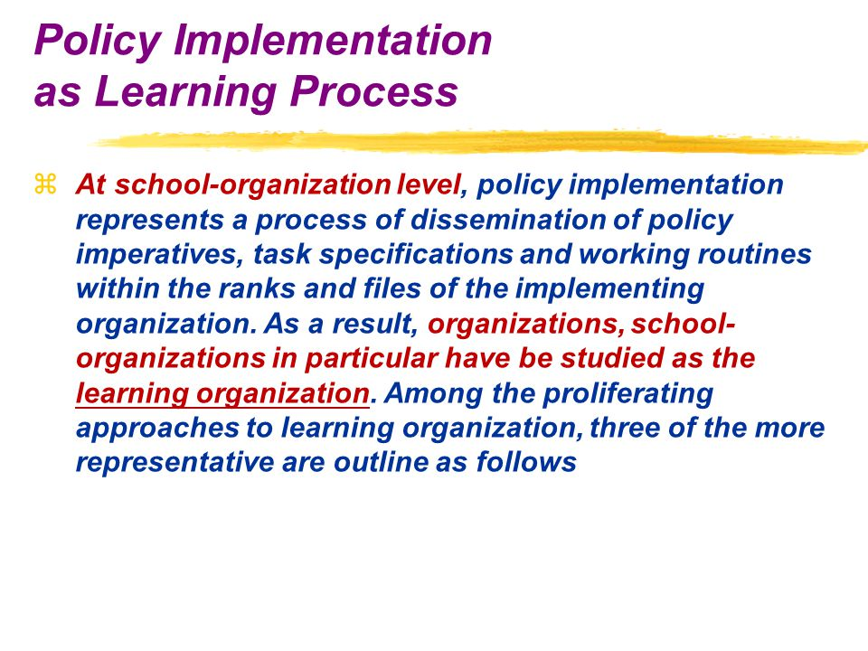 zAt school-organization level, policy implementation represents a process of dissemination of policy imperatives, task specifications and working routines within the ranks and files of the implementing organization.