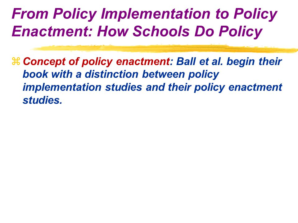 zConcept of policy enactment: Ball et al.