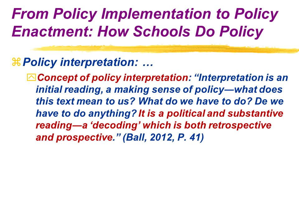 zPolicy interpretation: … yConcept of policy interpretation: Interpretation is an initial reading, a making sense of policy―what does this text mean to us.