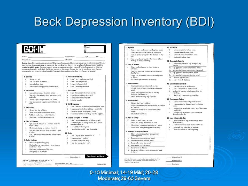 0-13 Minimal; 14-19 Mild; 20-28 Moderate; 29-63 Severe Beck Depression Inventory (BDI)