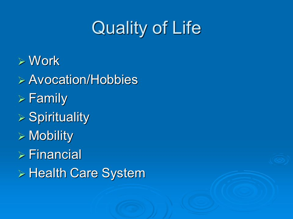 Quality of Life  Work  Avocation/Hobbies  Family  Spirituality  Mobility  Financial  Health Care System