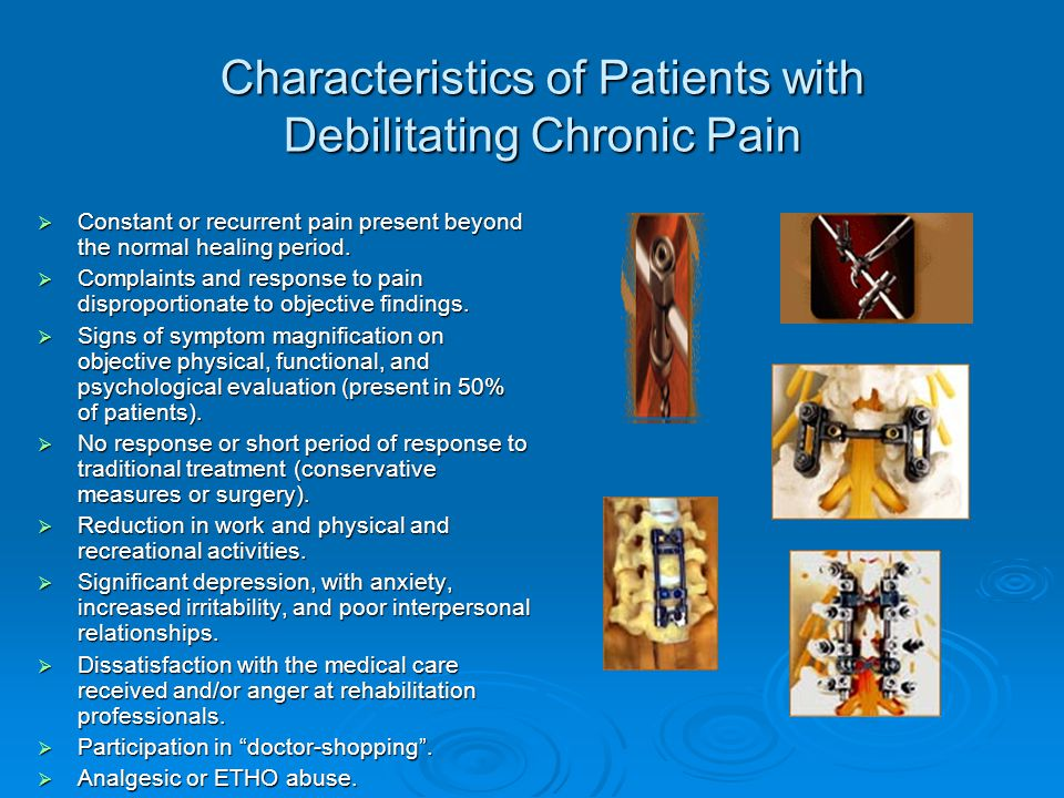 Characteristics of Chronic Pain Continued  Preoccupation with finding a cure for pain and rejection of the idea that they may have to live with physical difficulties.