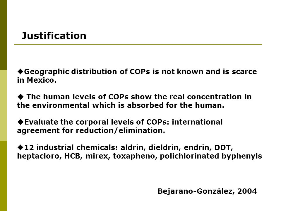 Justification  Geographic distribution of COPs is not known and is scarce in Mexico.  The human levels of COPs show the real concentration in the en