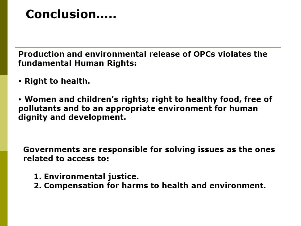 Production and environmental release of OPCs violates the fundamental Human Rights:  Right to health.  Women and children's rights; right to healthy