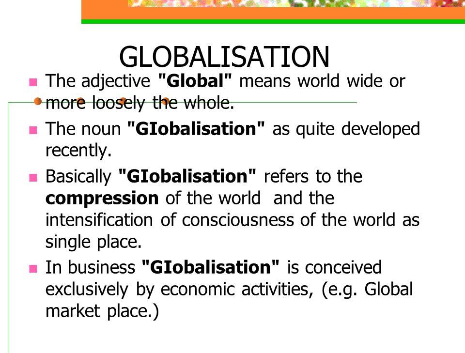 GLOBALISATION The adjective