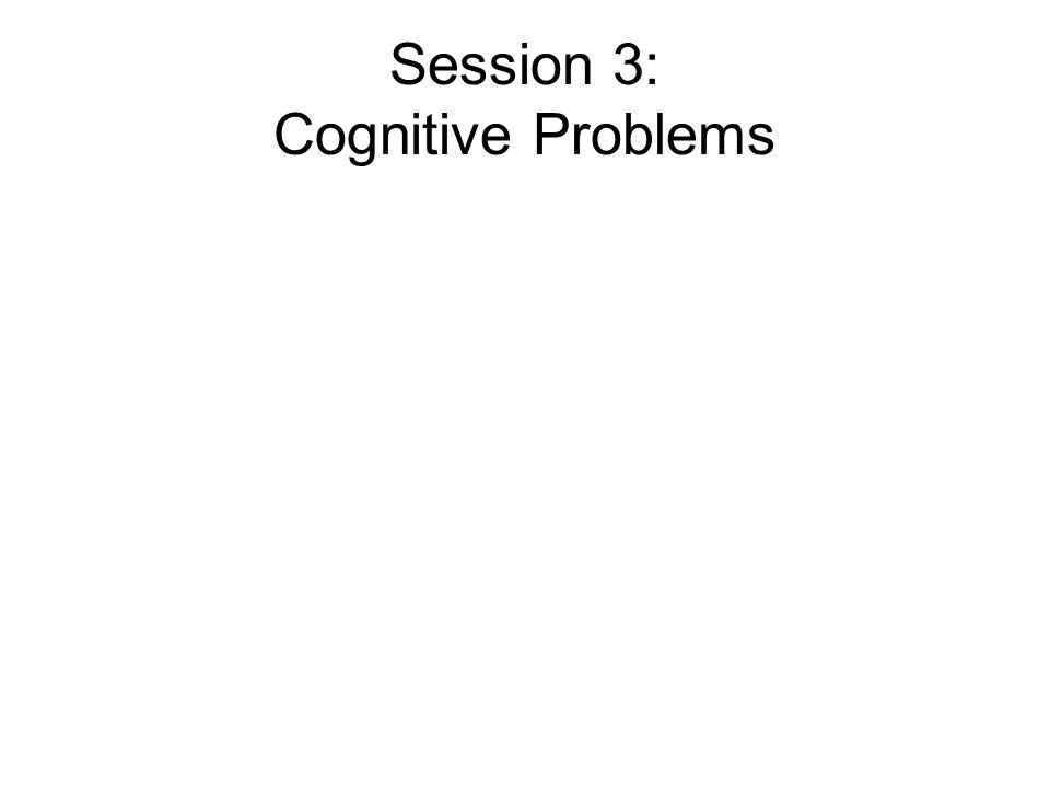 Session 3: Cognitive Problems