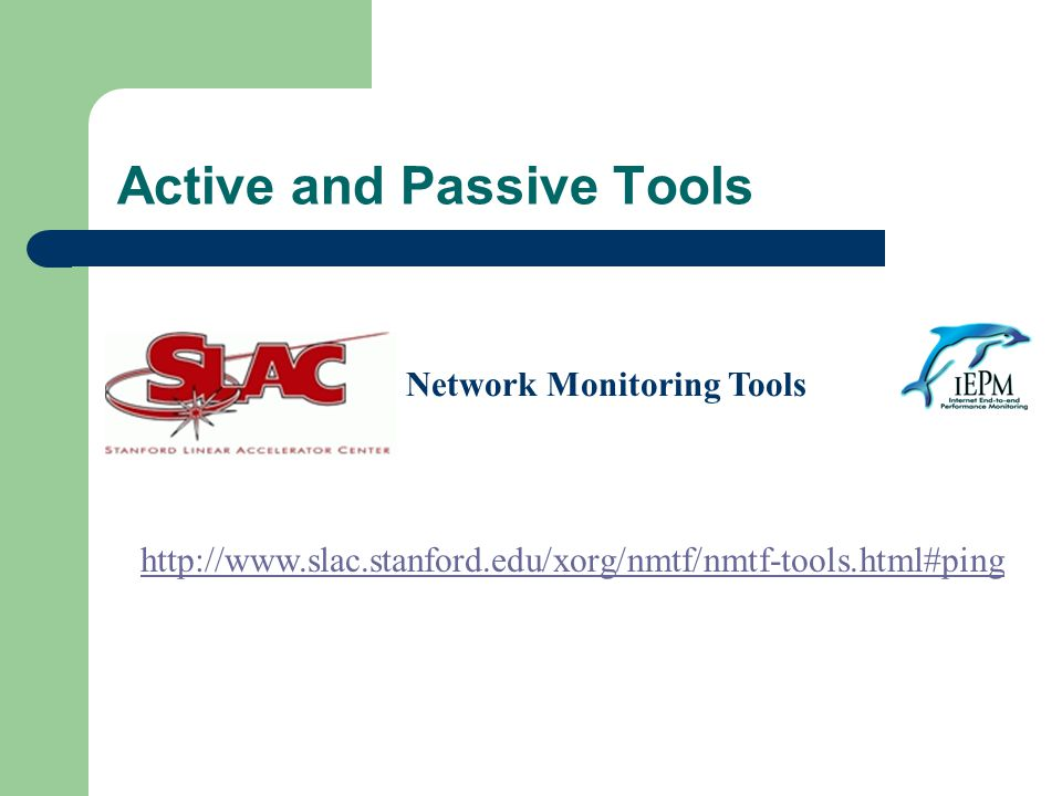 Active and Passive Tools Network Monitoring Tools http://www.slac.stanford.edu/xorg/nmtf/nmtf-tools.html#ping