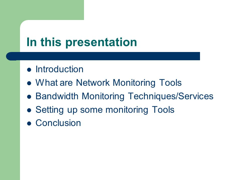 In this presentation Introduction What are Network Monitoring Tools Bandwidth Monitoring Techniques/Services Setting up some monitoring Tools Conclusi