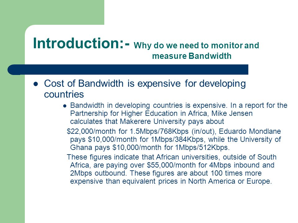 Introduction:- Why do we need to monitor and measure Bandwidth Cost of Bandwidth is expensive for developing countries Bandwidth in developing countri