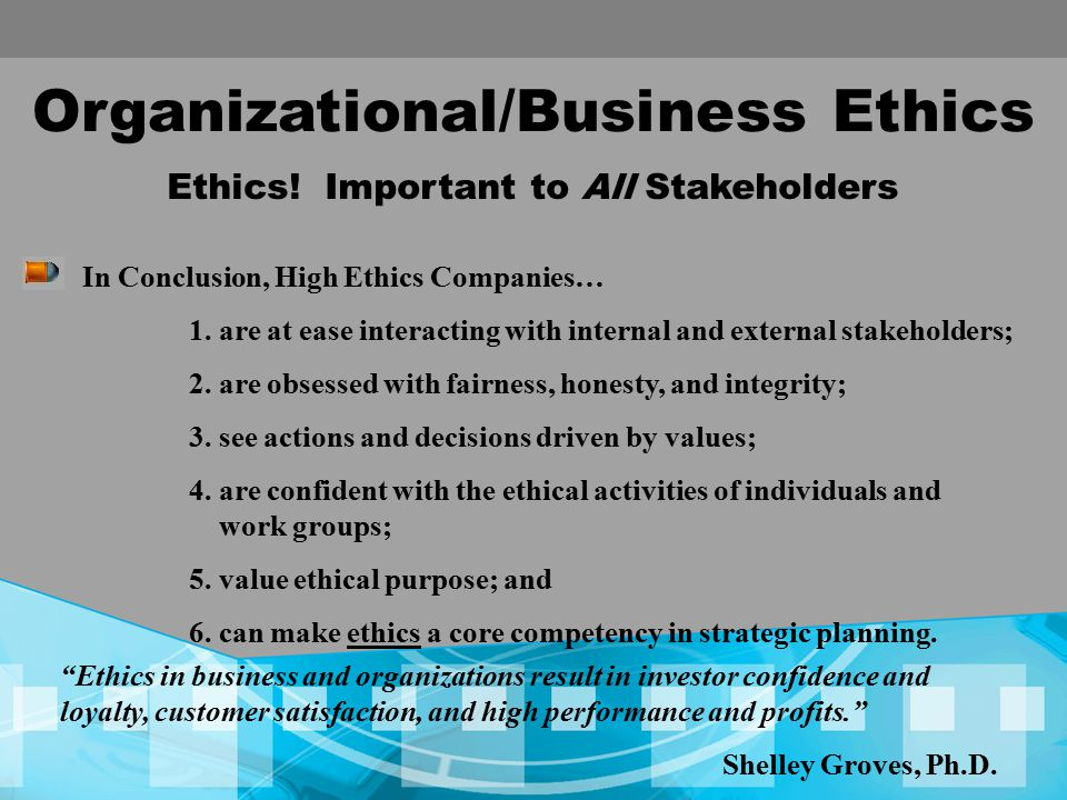 Organizational/Business Ethics In Conclusion, High Ethics Companies… 1.