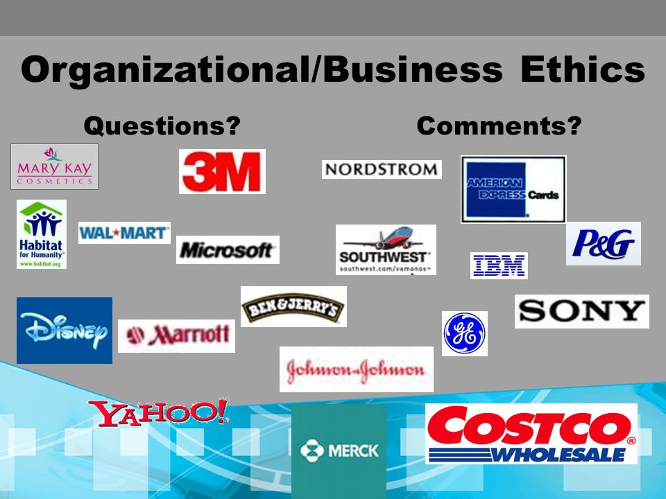 Organizational/Business Ethics Questions?Comments?