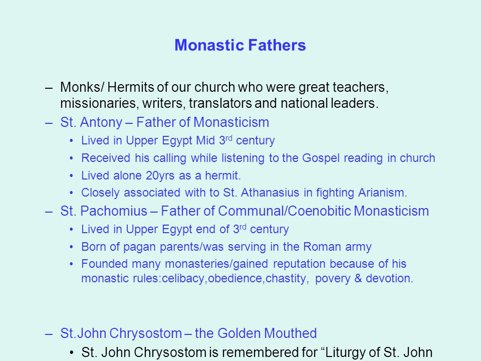 Monastic Fathers –Monks/ Hermits of our church who were great teachers, missionaries, writers, translators and national leaders. –St. Antony – Father