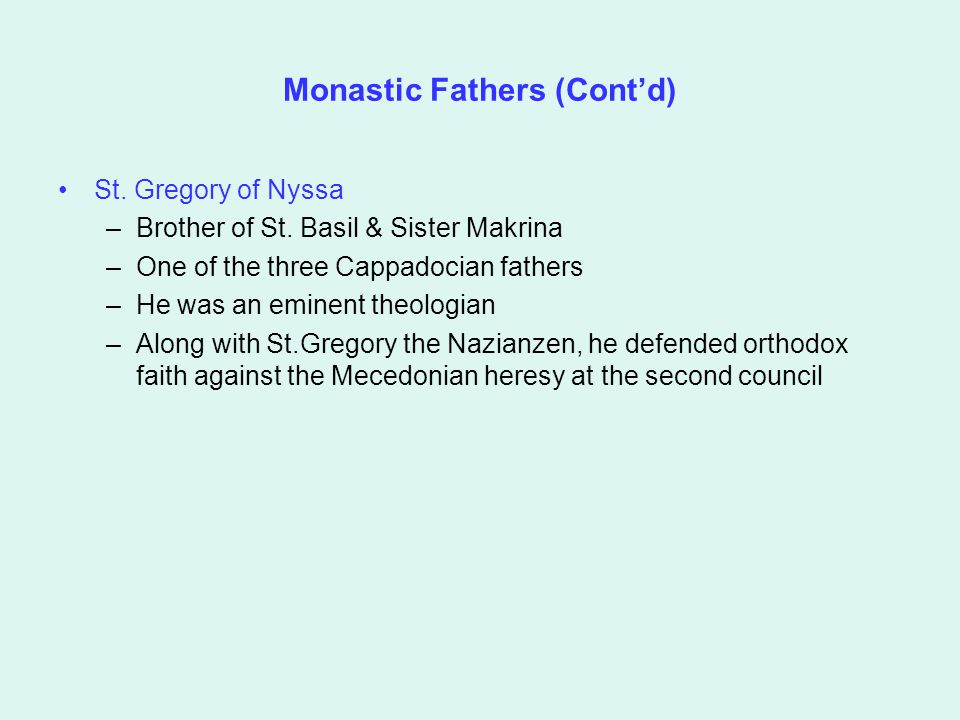 Monastic Fathers (Cont'd) St. Gregory of Nyssa –Brother of St. Basil & Sister Makrina –One of the three Cappadocian fathers –He was an eminent theolog