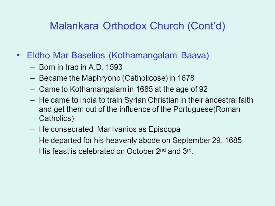 Malankara Orthodox Church (Cont'd) Eldho Mar Baselios (Kothamangalam Baava) –Born in Iraq in A.D.