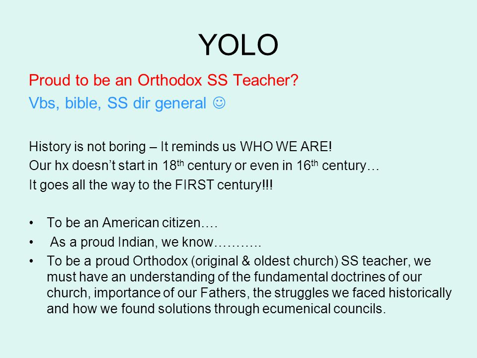 YOLO Proud to be an Orthodox SS Teacher? Vbs, bible, SS dir general History is not boring – It reminds us WHO WE ARE! Our hx doesn't start in 18 th ce