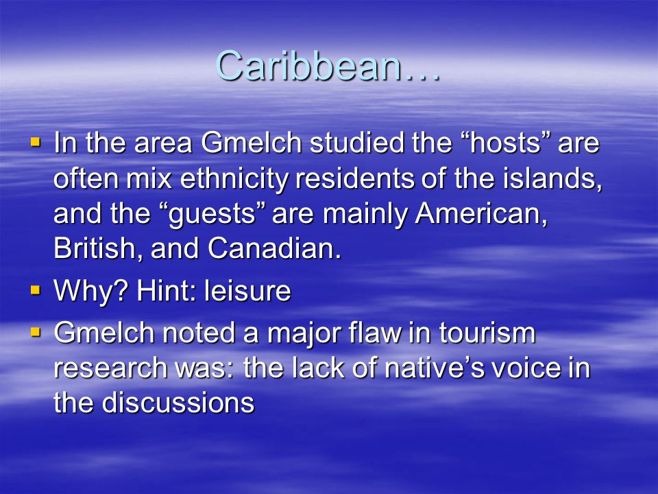 """Caribbean…  In the area Gmelch studied the """"hosts"""" are often mix ethnicity residents of the islands, and the """"guests"""" are mainly American, British, a"""