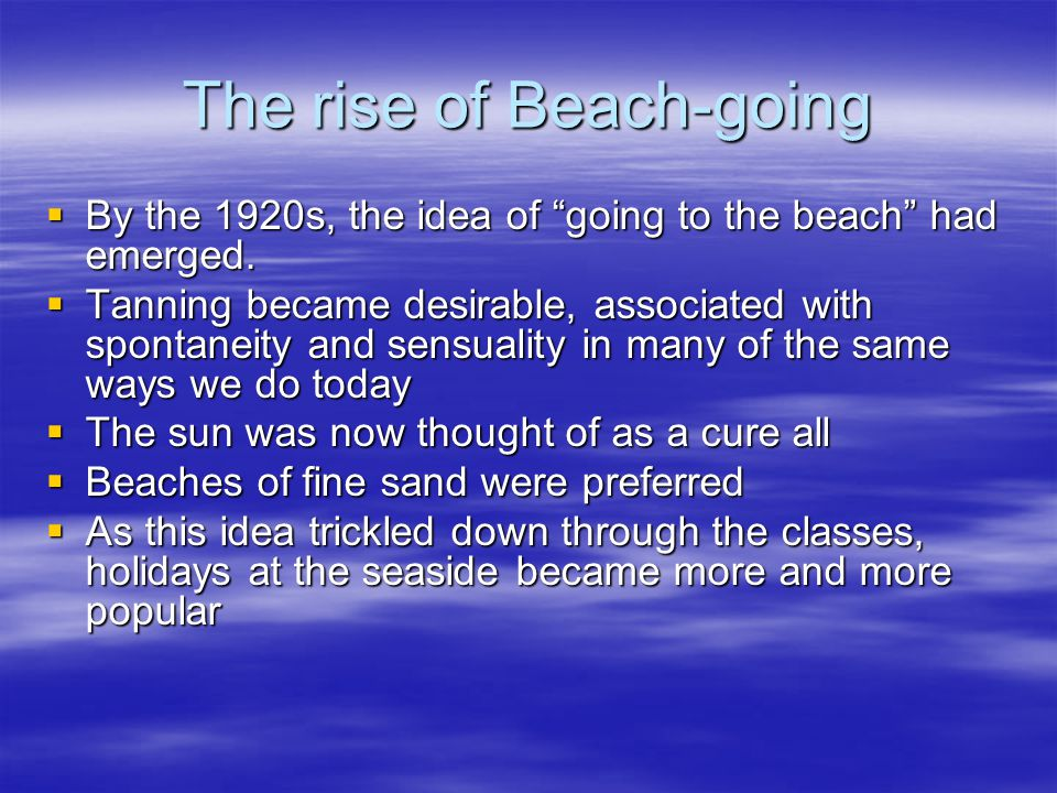 The rise of Beach-going  By the 1920s, the idea of going to the beach had emerged.